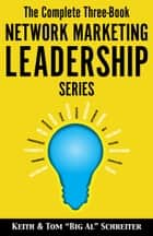 "The Complete Three-Volume Network Marketing Leadership Series ebook by Keith Schreiter, Tom ""Big Al"" Schreiter"