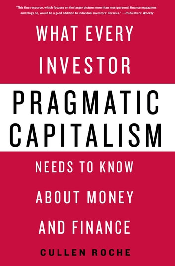 Pragmatic Capitalism - What Every Investor Needs to Know About Money and Finance ebook by Cullen Roche