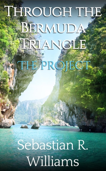 The Project - Through the Bermuda Triangle, #3 ebook by Sebastian R. Williams