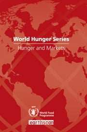 Hunger and Markets - World Hunger Series ebook by United Nations World Food Programme