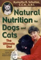 Natural Nutrition for Dogs and Cats ebook by Kymythy Schultze