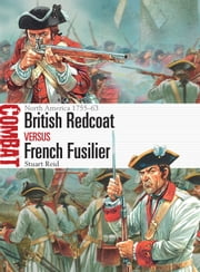 British Redcoat vs French Fusilier - North America 1755–63 ebook by Stuart Reid,Peter Dennis