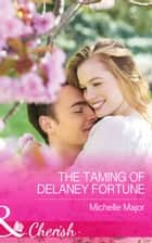 The Taming of Delaney Fortune (Mills & Boon Cherish) (The Fortunes of Texas: Cowboy Country, Book 4) 電子書 by Michelle Major