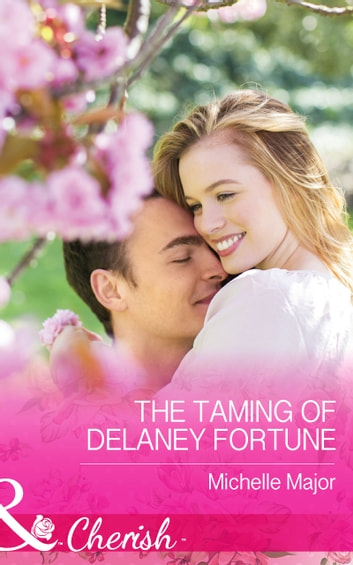 The Taming of Delaney Fortune (Mills & Boon Cherish) (The Fortunes of Texas: Cowboy Country, Book 4) eBook by Michelle Major