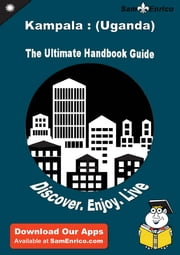 Ultimate Handbook Guide to Kampala : (Uganda) Travel Guide - Ultimate Handbook Guide to Kampala : (Uganda) Travel Guide ebook by Homer Munoz
