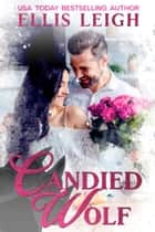 Candied Wolf - A Kinship Cove Fun & Flirty Romance ebook by Ellis Leigh