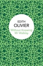 Without Knowing Mr Walkley ebook by Edith Olivier