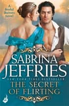 The Secret of Flirting: Sinful Suitors 5 - Captivating Regency romance at its best! ebook by Sabrina Jeffries