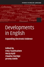 Developments in English - Expanding Electronic Evidence ebook by Irma Taavitsainen,Merja Kytö,Claudia Claridge,Jeremy Smith
