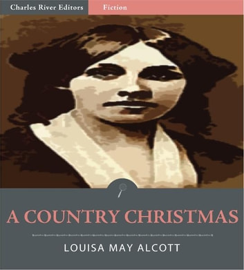 A Country Christmas (Illustrated Edition) ebook by Louisa May Alcott