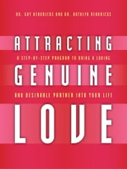 Attracting Genuine Love - A Step-by-Step Program to Bring a Loving and Desirable Partner into Your Life ebook by Dr. Gay Hendricks,Dr. Kathlyn Hendricks