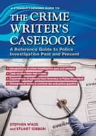The Crime Writers Casebook - A Straightforward Guide ebook by Stephen Wade, Stuart Gibbon