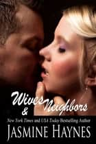 Wives and Neighbors - Book 1 ebook by Jasmine Haynes