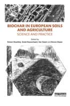 Biochar in European Soils and Agriculture - Science and Practice ebook by Simon Shackley, Greet Ruysschaert, Kor Zwart,...