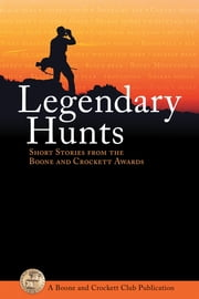 Legendary Hunts - Short Stories from the Boone and Crockett Awards ebook by Boone and Crockett Club