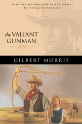 Valiant Gunman, The (House of Winslow Book #14) ebook by Gilbert Morris