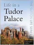 Life in a Tudor Palace 電子書 by Christopher Gidlow