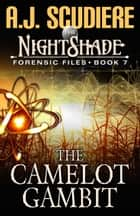 The NightShade Forensic Files: The Camelot Gambit (Book 7) ebook by A.J. Scudiere