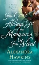 You Can't Always Get the Marquess You Want - A Masters of Seduction Novel ebook by