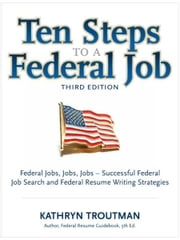 Ten Steps To a Federal Job, 3rd Ed ebook by Kathryn Troutman