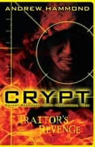 CRYPT: Traitor's Revenge ebook by Andrew Hammond