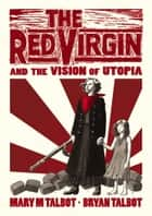 The Red Virgin and the Vision of Utopia ebook by Bryan Talbot, Mary Talbot