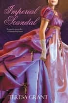 Imperial Scandal ebook by Teresa Grant