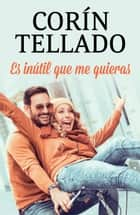 Es inútil que me quieras ebook by Corín Tellado