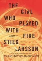 The Girl Who Played with Fire - Book Two Of The Millennuim Trilogy ebook by Stieg Larsson
