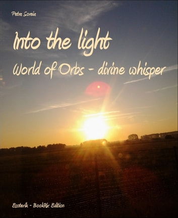 Into the light - World of Orbs - divine whisper ebook by Petra Soreia