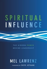 Spiritual Influence - The Hidden Power Behind Leadership ebook by Mel Lawrenz
