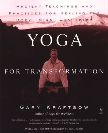 Yoga for Transformation - Ancient Teachings and Practices for Healing the Body, Mind,and Heart ebook by Gary Kraftsow
