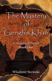 The Mystery Of Genghis Khan: Books I And II ebook by Wladimir Secinski