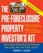 The Pre-Foreclosure Property Investor's Kit - How to Make Money Buying Distressed Real Estate -- Before the Public Auction ebook by Thomas Lucier