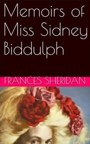 Memoirs of Miss Sidney Biddulph ebook by Frances Sheridan