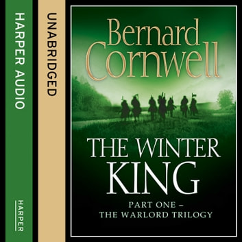 The Winter King (The Warlord Chronicles, Book 1) audiobook by Bernard Cornwell
