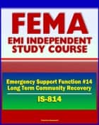 21st Century FEMA Study Course: Emergency Support Function #14 Long-Term Community Recovery (IS-814) - Preincident and Postevent Planning, Coordination, Operation ebook by Progressive Management