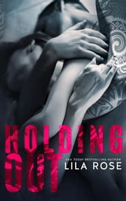 Holding Out - Hawks Motorcycle Club Series, #1 ebook by Lila Rose