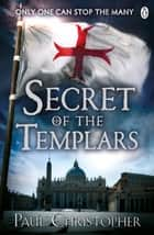 Secret of the Templars ebook by Paul Christopher