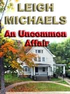 An Uncommon Affair ebook by Leigh Michaels