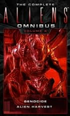 The Complete Aliens Omnibus: Volume Two (Genocide, Alien Harvest) ebook by David Bischoff, Robert Sheckley
