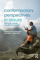 Contemporary Perspectives in Leisure ebook by Sam Elkington,Sean Gammon