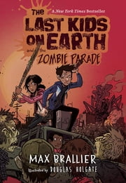 The Last Kids on Earth and the Zombie Parade ebook by Max Brallier,Douglas Holgate