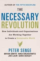 The Necessary Revolution ebook by Peter M. Senge,Bryan Smith,Nina Kruschwitz,Joe Laur,Sara Schley