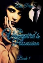 The Vampire's Possession: Book 1 ebook by Ella Price