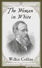 The Woman in White (Illustrated + Audiobook Download Link + Active TOC) ebook by Wilkie Collins