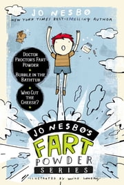 Jo Nesbo's Fart Powder Series - Doctor Proctor's Fart Powder, Bubble in the Bathtub, Who Cut the Cheese ebook by Jo Nesbo