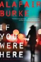 If You Were Here - A Novel of Suspense ebook by Alafair Burke