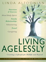 Living Agelessly - Answers to Your Most Common Questions About Aging Gracefully ebook by Linda J. Altoonian