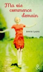 Ma vie commence demain ebook by Annie Lyons